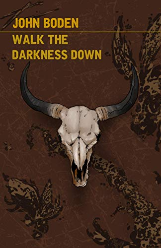Walk the Darkness Down by [Boden, John]