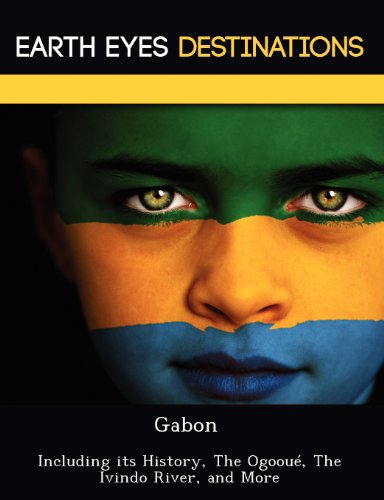 Gabon: Including its History, The Ogooué, The  Ivindo River, and More