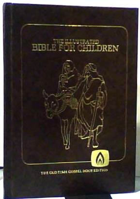 The Illustrated Bible for Children: The Old-time Gospel Hour Edition (Revised and Republished 1982)