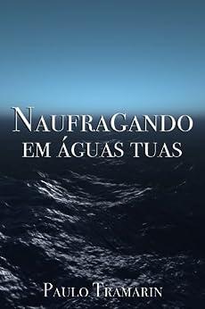 Naufragando em águas tuas por [Tramarin, Paulo]