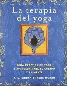 La Terapia Del Yoga: Guia Practica De Yoga Y Ayurveda Para ...