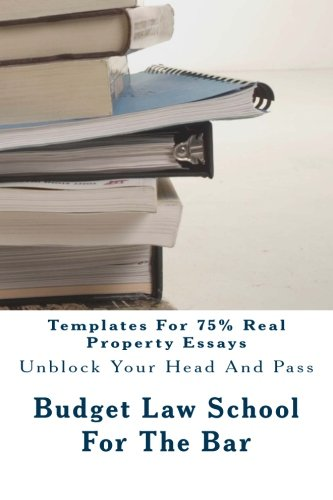 Templates For 75% Real Property Essays: Real Property hypos ask: who owns what rights, interests and estates in this land?