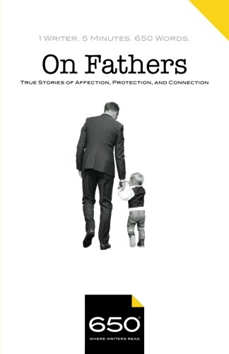 650 | On Fathers: True Stories of Affection, Protection, and Connection