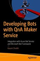 Developing Bots with QnA Maker Service: Integration with Azure Bot Service and Microsoft Bot Framework Front Cover