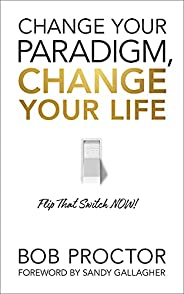 Change Your Paradigm, Change Your Life: Flip That Switch Now!