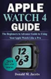APPLE WATCH 4 GUIDE: The Beginners to Advance Guide to Using Your Apple Watch Like A Pro
