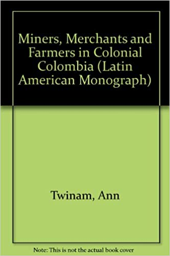 Miners, Merchants and Farmers in Colonial Colombia Latin American Monograph Series