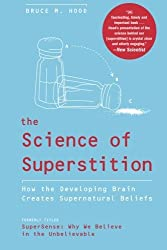The Science of Superstition: How the Developing Brain Creates Supernatural Beliefs by Bruce M. Hood (2010-06-29)