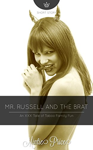 Mr. Russell and the Brat: An XXX Taboo Tale of Family Fun