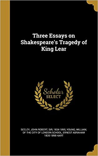 High School Narrative Essay Examples Three Essays On Shakespeares Tragedy Of King Lear Ernest Abraham   Hart John Robert Sir Seeley  Joi William Of The City  Of London Sc  Essay Good Health also English Is My Second Language Essay Three Essays On Shakespeares Tragedy Of King Lear Ernest Abraham  Health Care Essay