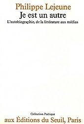 Je est un autre: L'autobiographie de la littérature aux médias (Collection Poétique) (French Edition)