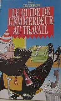 Le guide de l'emmerdeur au travail ou Albert le pénible revient et il n'est toujours pas content ! par Thierry Crosson