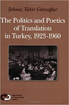 Book The Politics and Poetics of Translation in Turkey, 1923-1960. (Approaches to Translations Studies) by Sehnaz Tahir G????r????aglar (2008-01-30)
