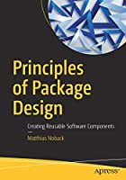 Principles of Package Design: Creating Reusable Software Components Front Cover