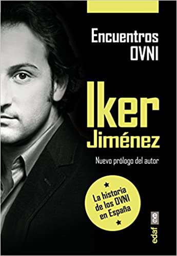 ENCUENTROS OVNI. LA HISTORIA DE LOS OVNI EN ESPAÑA Iker Jiménez ...