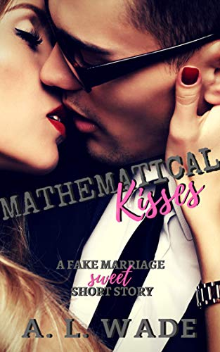 Mathematical Kisses: a fake marriage short story