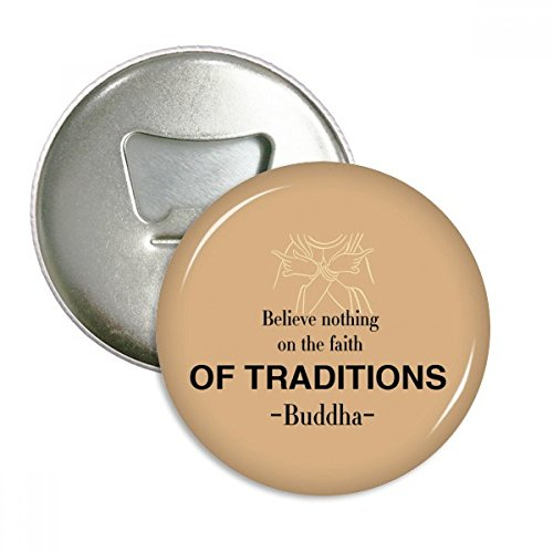 Faith of Traditions Buddha Quote Buddhism Round Bottle Opener Refrigerator Magnet Badge Button 3pcs Gift by DIYthinker