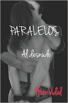 Paralelos: Al Desnudo por Mar Vidal Gratis