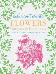 Color & Create Flowers, Gardens, & Botanicals pdf