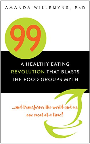 99 A Healthy Eating Revolution That Blasts The Food Groups Myth And