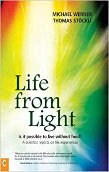 Life from Light: Is it Possible to Live without Food? - A Scientist Reports on His Experiences by Michael Werner (2007-06-04)