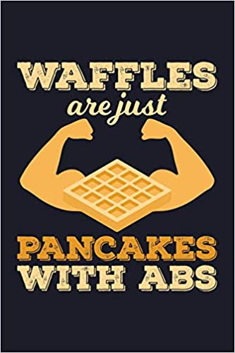 Image result for waffles are just pancakes with abs