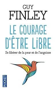 Le courage d'être libre par Guy Finley