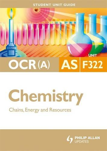 Chains, Energy & Resources: Ocr(a) As Chemistry Student Guide: Unit F322 (Student Unit Guides)
