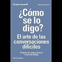 ¿Cómo se lo digo? El arte de las conversaciones difíciles: El impulso de cambios efectivos a través del diálogo (Temáticos recursos humanos)