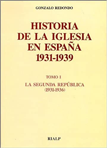 Historia de la Iglesia en España. I. La Segunda República 1931 ...