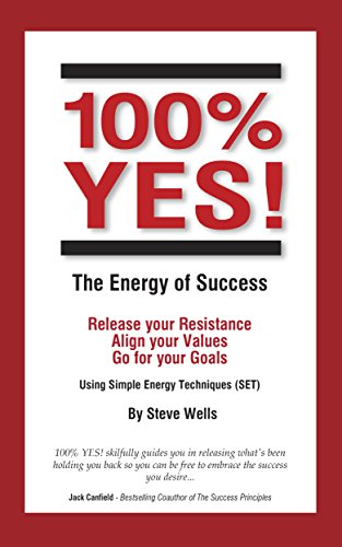 (100% YES! The Energy of Success: Release Your Resistance Align Your Values Go for Your Goals Using Simple Energy Techniques (SET))
