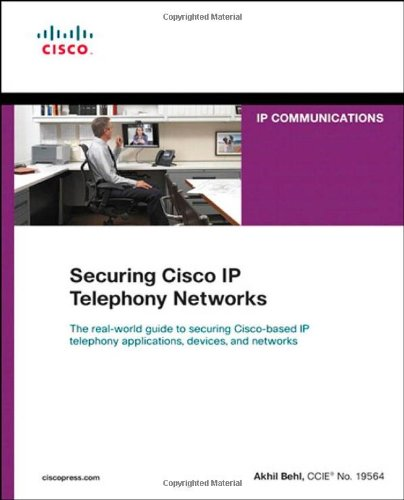 Securing Cisco IP Telephony Networks (Networking Technology: Ip - Server Telephony