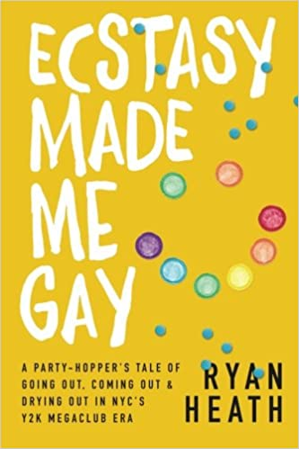 Ecstasy Made Me Gay: A Party-Hopper's Tale of Going Out, Coming Out