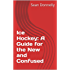 Ice Hockey: A Guide for the New and Confused