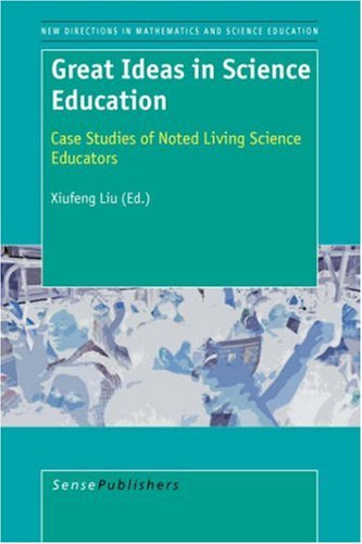 Great Ideas in Science Education; Case Studies of Noted Living Science Educators (New Directions in Mathematics and Science Education) pdf epub