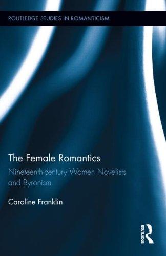 The Female Romantics: Nineteenth-century Women Novelists and Byronism (Routledge Studies in Romanticism)