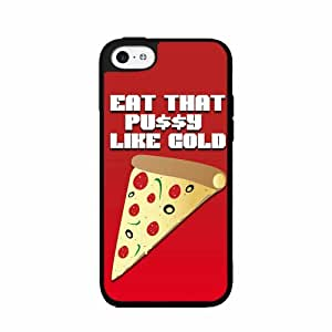 Eat that Pussy Like Cold Pizza- Plastic Phone Case Back Cover iPhone 5 5s comes with Security Tag and MyPhone Designs(TM) Cleaning Cloth
