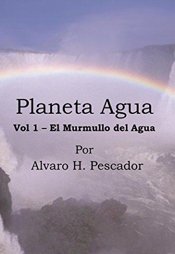 Descargar Libro Planeta Agua Vol 1: El Murmullo Del Agua Alvaro H. Pescador