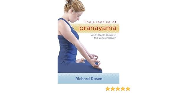 By Richard Rosen The Practice of Pranayama: An In-Depth ...