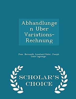 Abhandlungen Uber Variations Rechnung Scholars Choice