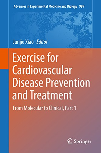 Exercise for Cardiovascular Disease Prevention and Treatment: From Molecular to Clinical, Part 1 (Advances in Experimental Medicine and Biology Book 999)