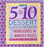 img - for The 5 in 10 Dessert Cookbook: 5 Ingredients in 10 Minutes or Less book / textbook / text book