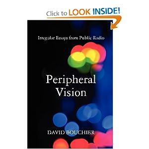 Peripheral Vision: Irregular Essays from Public Radio David L Bouchier