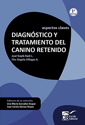 Descargar Libro Diagnóstico Y Tratamiento Del Canino Retenido: Aspectos Claves José Nayib Radi