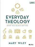 Everyday Theology - Bible Study Book: What You Believe Matters