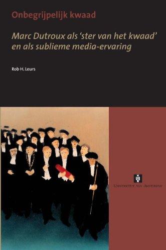 Download Onbegrijpelijk kwaad: Marc Dutroux als 'ster van het kwaad' en als sublieme media-ervaring (Dutch Edition) pdf epub