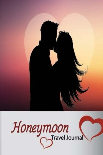 Honeymoon Travel Journal: For Honeymoon Memories Travel Diary With Marriage