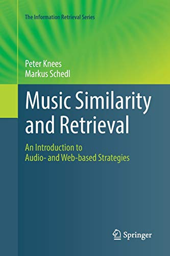 Music Similarity and Retrieval: An Introduction to Audio- and Web-based Strategies (The Information Retrieval Series)