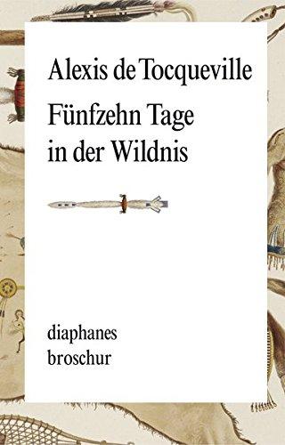 Fünfzehn Tage in der Wildnis (diaphanes Broschur) Taschenbuch – 17. Juli 2013 Alexis De Tocqueville 3037343281 Nordamerika (USA und Kanada) 19. Jahrhundert