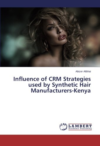 Read Online Influence of CRM Strategies used by Synthetic Hair Manufacturers-Kenya pdf epub